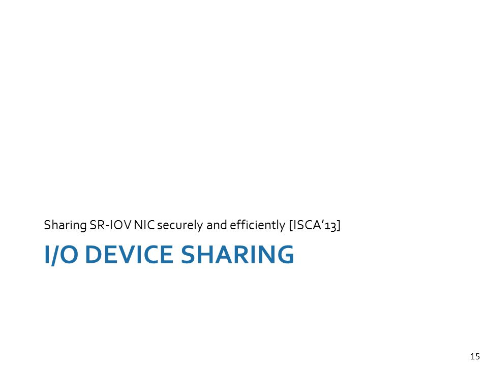 Sharing SR-IOV NIC securely and efficiently [ISCA'13]